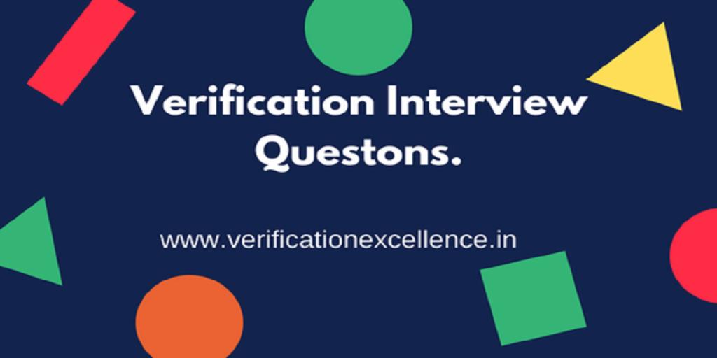Verification Interview Questsions